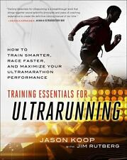 Training Essentials for Ultrarunning : How to Train Smarter, Race Faster, and...