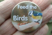 FEED THE BIRDS 38mm badge .help save our wild birds with this lovely message pin