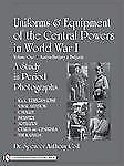 Book - Uniforms and Equipment of the Central Powers in World War I: Volume One