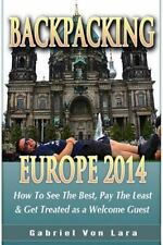Backpacking Europe 2014 : How to See the Best, Pay the Least and Get Treated...