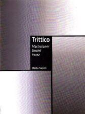 Trittico. Mastroianni Uncini Perez, Electa, 1999