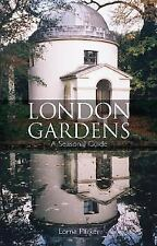 London Gardens : A Seasonal Guide by Lorna Parker