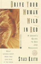 Drive Your Woman Wild in Bed: A Lover's Guide to Sex and Romance
