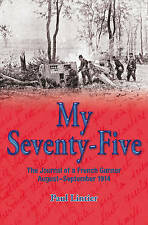 My Seventy-Five: The Journal of a French Gunner, August-September 1914, Paul Lin