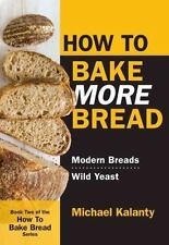 HOW TO BAKE MORE BREAD - KALANTY, MICHAEL - NEW PAPERBACK BOOK