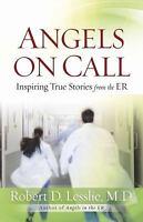 Angels on Call : Inspiring True Stories from the ER by Robert D. Lesslie