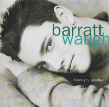 BARRATT WAUGH - I LOVE YOU, GOODBYE - CD