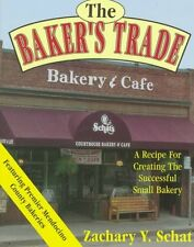 The Bakers Trade: A Recipe for Creating the Successful Small Bakery by Zachary