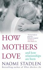 How Mothers Love: And how relationships are born,Naomi Stadlen