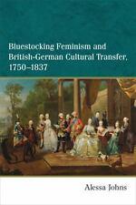 Bluestocking Feminism and British-German Cultural Transfer, 1750-1837, Johns, Al
