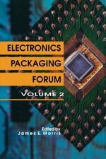Electronics Packaging Forum : Volume Two by James E. Morris (2011, Paperback)