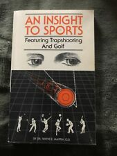 AN INSIGHT TO SPORTS: FEATURING TRAPSHOOTING AND GOLF By Wayne F. Martin