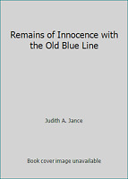 Remains of Innocence with the Old Blue Line by Judith A. Jance