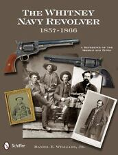 Book - The Whitney Navy Revolver: A Reference of the Models and Types, 1857-1866