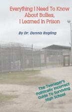 Everything I Need to Know about Bullies, I Learned in Prison : A Politically...