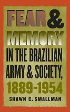 Fear and Memory in the Brazilian Army and Society, 1889-1954 Smallman, Shawn C.