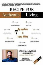 Recipe for Authentic Living : 7 Key Ingredients to Legacy Building by Harlynn...