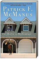 The Horse in My Garage and Other Stories by Patrick F. McManus (2013, Paperback)