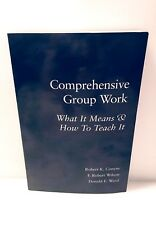 Comprehensive Group Work: What It Means & How to Teach It (1997, Paperback)