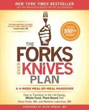 The Forks Over Knives Plan: How to Transition to the Life-Saving, Whole-Food,