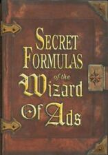 Secret Formulas of the Wizard of Ads : Turning Paupers into... Roy H. Williams