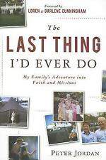 The Last Thing I'd Ever Do: My Family's Adventure into Faith and Missions, Peter