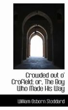 Crowded Out O' Crofield; Or, The Boy Who Made His Way: By William Osborn Stod...