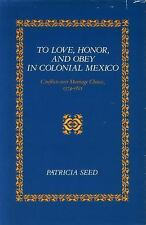 To Love, Honor, and Obey in Colonial Mexico : Conflicts over Marriage Choice,...