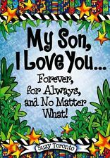 My Son, I Love You... Forever, for Always, and No Matter What! by Suzy...
