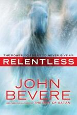 NEW - Relentless: The Power You Need to Never Give Up by Bevere, John