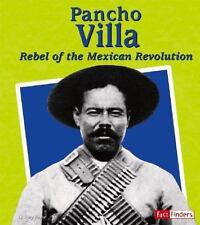 Pancho Villa: Rebel of the Mexican Revolution (Fact Finders-ExLibrary