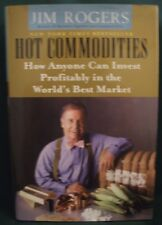 Hot Commodities, How Anyone Can Invest Profitably in the World's Best Market