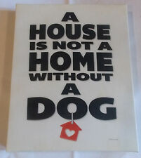 Dog Wall Art on Canvas A House is Not a Home Without A Dog