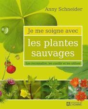 JE ME SOIGNE AVEC LES PLANTES SAUVAGES - ANNY SCHNEIDER