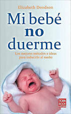 Mi bebé no duerme: Los mejores métodos e ideas para inducirlo al sueño (Spanish