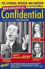 Presidential Confidential: Sex, Scandal, Murder and Mayhem in the Oval Office