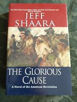 Jeff Shaara / THE GLORIOUS CAUSE A Novel of the American Revolution 1st Edition