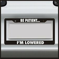 Be Patient I'm Lowered License Plate Frame JDM Funny holder sticker car truck