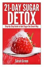 21-Day Sugar Detox Step-By-Step Guide to Quit Sugar the Smart Way by Sarah Green