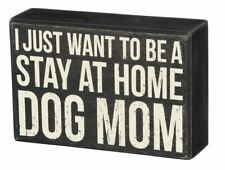 "I Just Want to be a Stay at Home Dog Mom Box Sign Primitives Kathy 6""x4"""