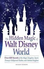 The Hidden Magic of Walt Disney World: Over 600 Secrets of the Magic...