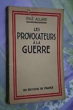 LES PROVOCATEURS A LA GUERRE par PAUL ALLARD    éd. DE FRANCE 1942