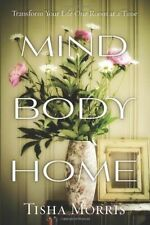 Mind, Body, Home: Transform Your Life One Room at a Time by Tisha Morris...