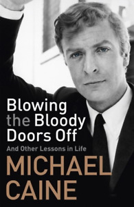 Blowing The Bloody Doors Off - Michael Caine - Signed 1st Edition Hardback - NEW