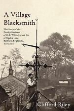 A Village Blacksmith : The Story of the Family Business of G. S. Whiteley and...
