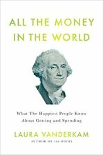 All the Money in the World: What the Happiest People Know About Getting and Spen