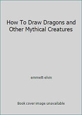 How To Draw Dragons and Other Mythical Creatures by emmett-elvin