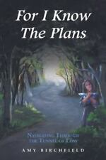 For I Know the Plans : Navigating Through the Tunnel of Loss by A. M. Y....