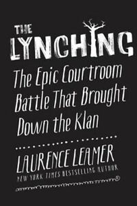 The Lynching by Laurence Leamer Epic Courtroom Battle That Brought down the Klan