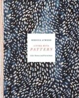 Living With Pattern : Color, Texture, and Print at Home, Hardcover by Atwood,...